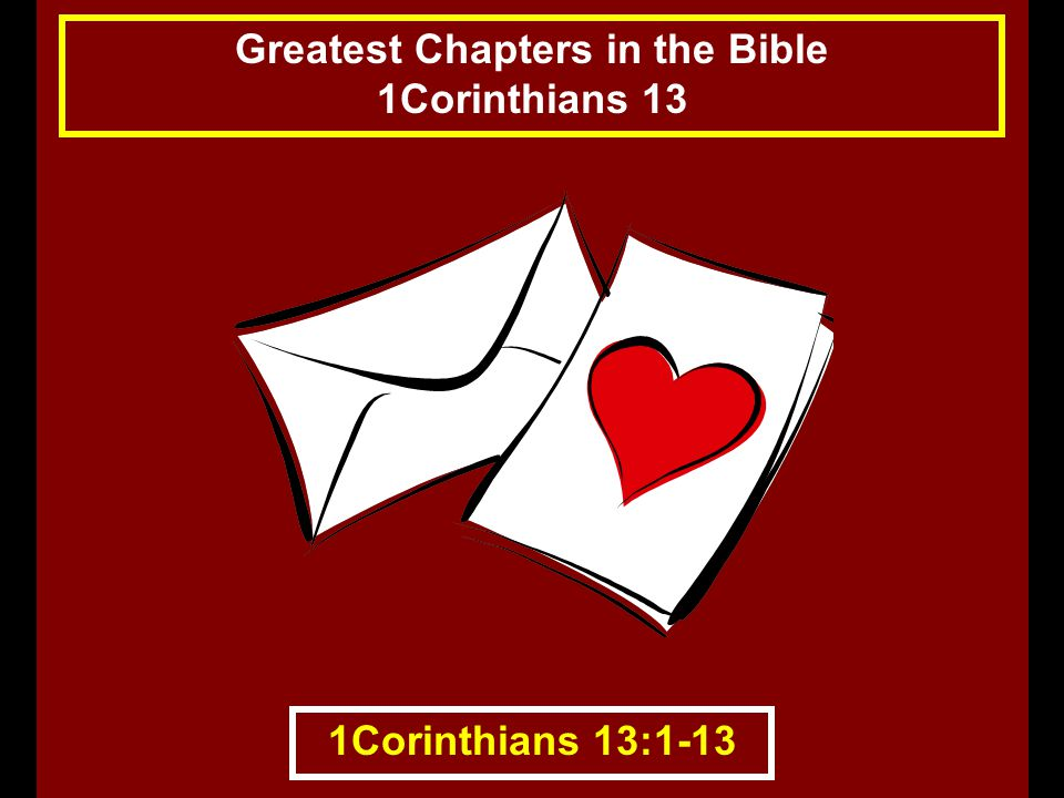 1Corinthians 13:1-13 Greatest Chapters in the Bible 1Corinthians 13