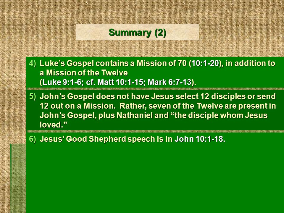 Summary (2) 4)Luke's Gospel contains a Mission of 70 (10:1-20), in addition to a Mission of the Twelve (Luke 9:1-6; cf.