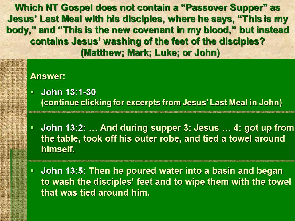 Jesus' Last Meal in John continued  John 13:12: After he had washed their feet, had put on his robe, and had returned to the table, he said to them, … 14: So if I, your Lord and Teacher, have washed your feet, you also ought to wash one another's feet.