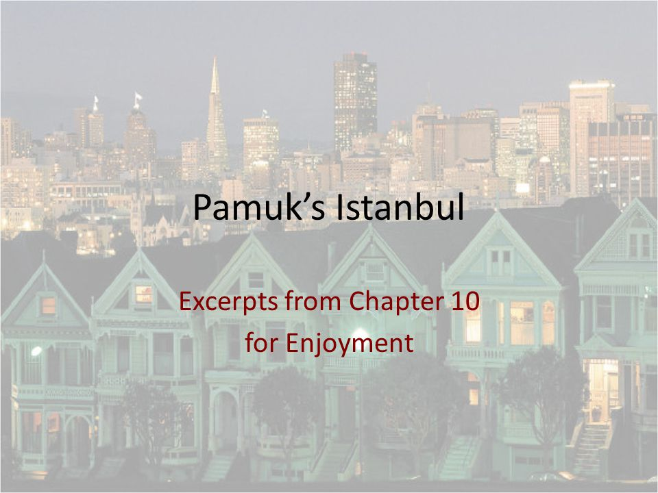 Pamuk's Istanbul Excerpts from Chapter 10 for Enjoyment
