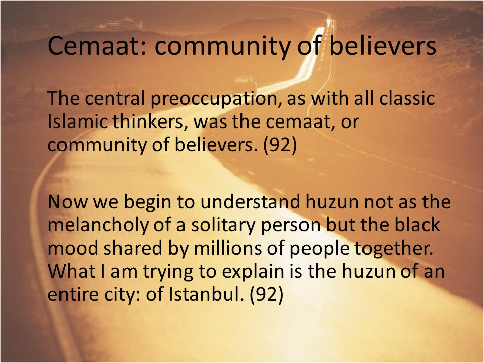 Cemaat: community of believers The central preoccupation, as with all classic Islamic thinkers, was the cemaat, or community of believers. (92) Now we