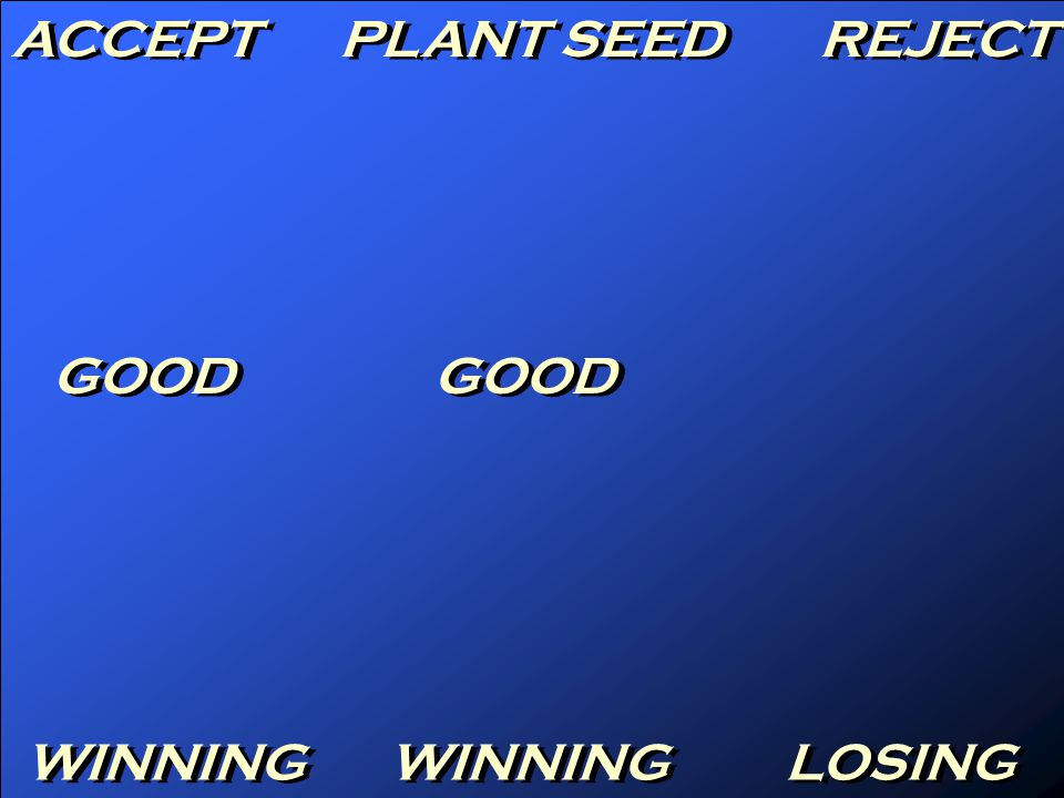ACCEPT PLANT SEED REJECT GOOD WINNING LOSING