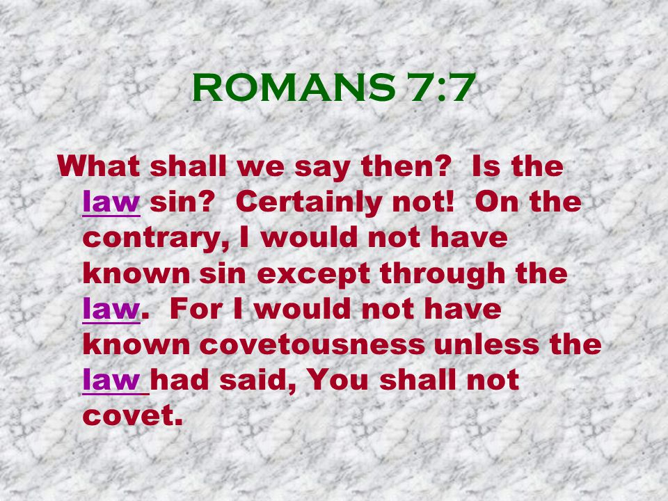 ROMANS 7:7 What shall we say then.Is the law sin.