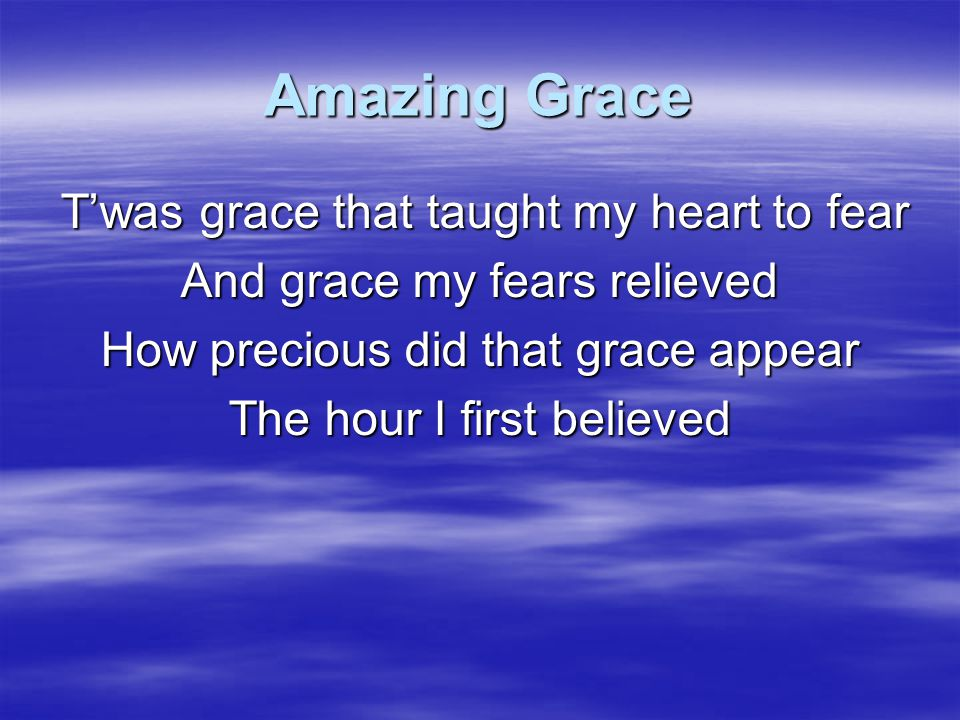 Amazing Grace Through many dangers, toils and snares I have already come 'Tis grace that's brought me safe thus far And grace will lead me home