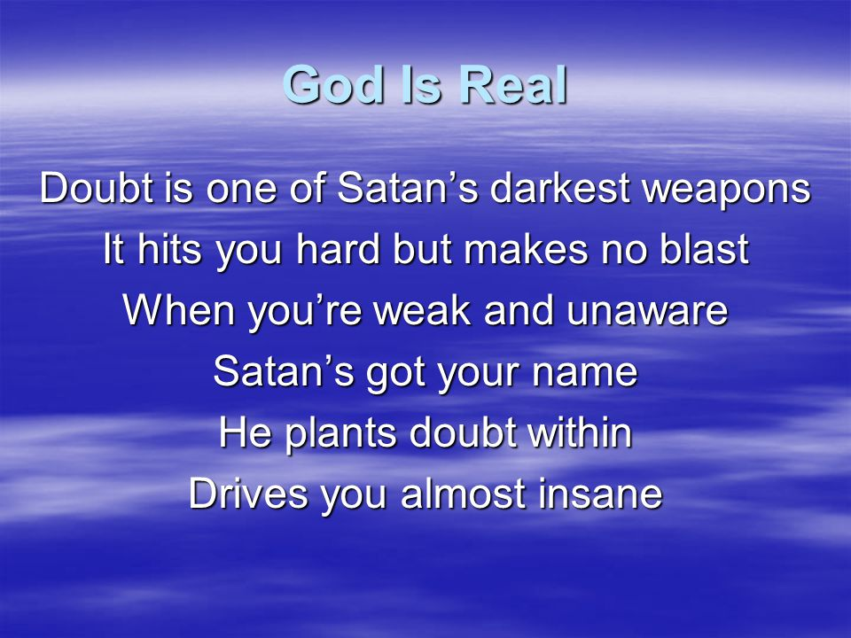 God Is Real Call on God's Spirit and ask Him for faith He'll protect you from this deadly game God is real, God is real Faith revealed God is real, God is real Faith revealed God is real
