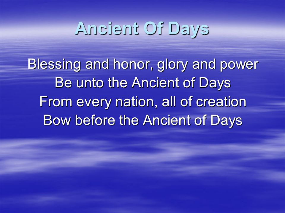 Ancient Of Days Every tongue in heaven and earth Shall declare Your glory Every knee shall bow at Your throne In worship You will be exalted O God And Your Kingdom shall not pass away O Ancient of Days