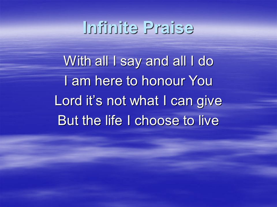 Infinite Praise King of glory Lord Almighty You've touched this heart again Even after I'm filled with laughter I can not hold it in