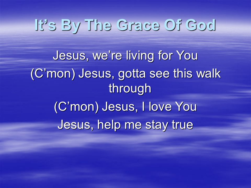 It's By The Grace Of God I've, gotta hold the faith I've, gotta finish the race I can't shame His name My life is lived to proclaim