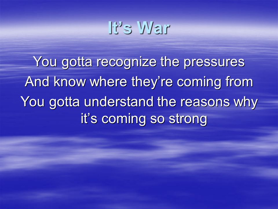 It's War Cos it's war You gotta fight with all your might Cos it's war, you gotta learn to fight With all your might Cos it's war You gotta fight with all your might Cos it's war