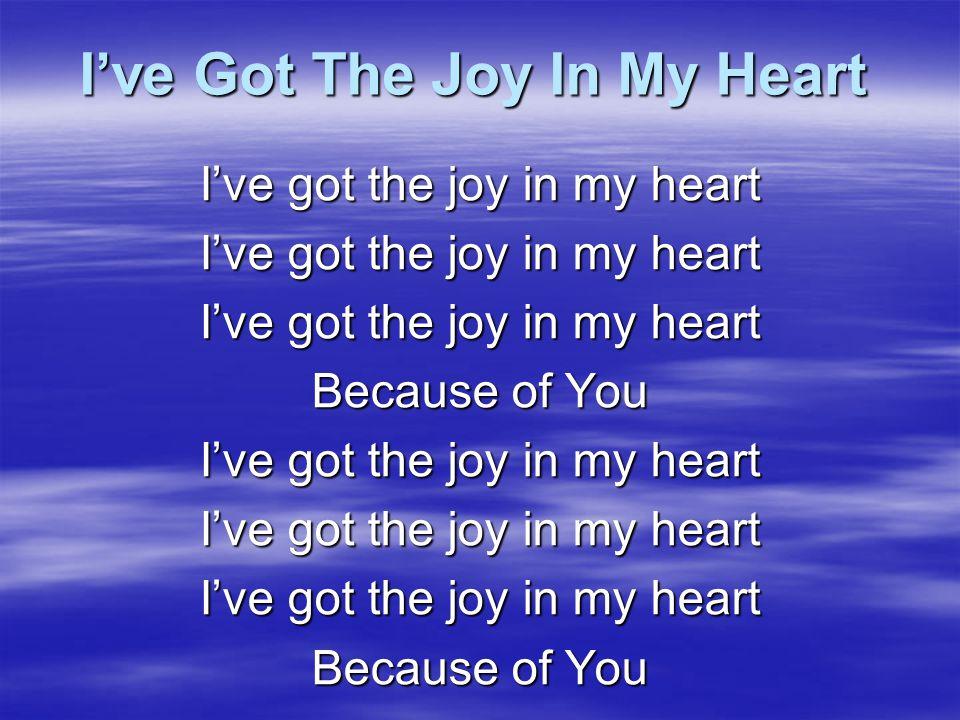 I've Got The Joy In My Heart I've got the smile on my dial Because of You I've got the smile on my dial Because of You