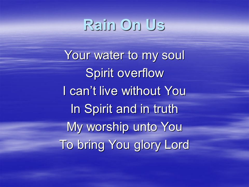 Rain On Us Rain on us, rain on us Rain on us again Rain on us, rain on us Rain on us again
