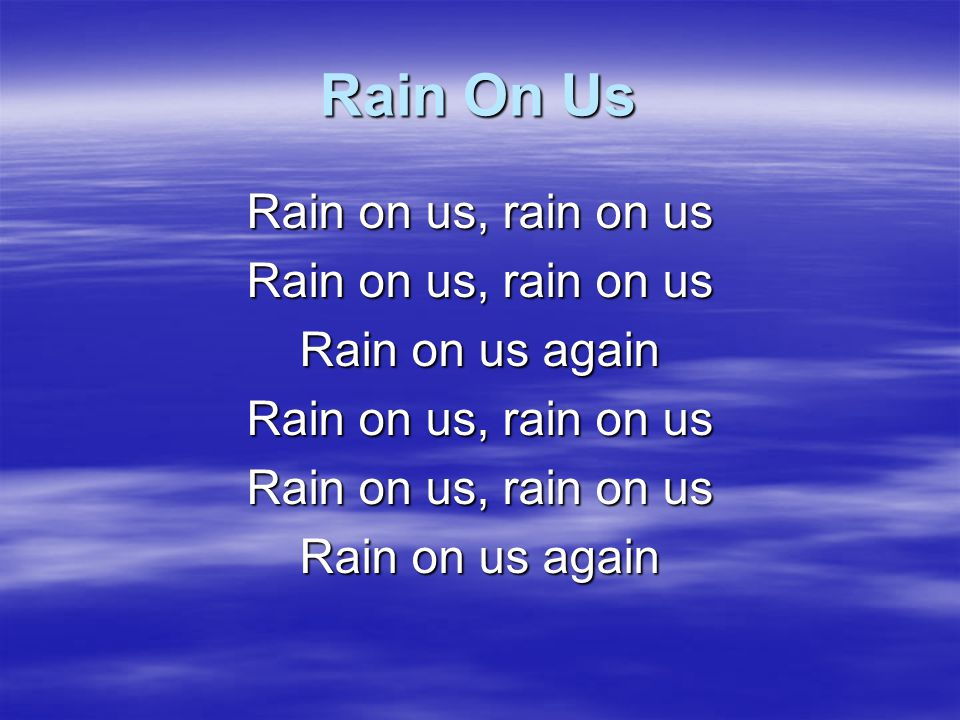 Rain On Us Your love I will embrace I long to seek Your face My heart burns for You Lord In a dry and weary land I lift these empty hands So desperate for You Lord