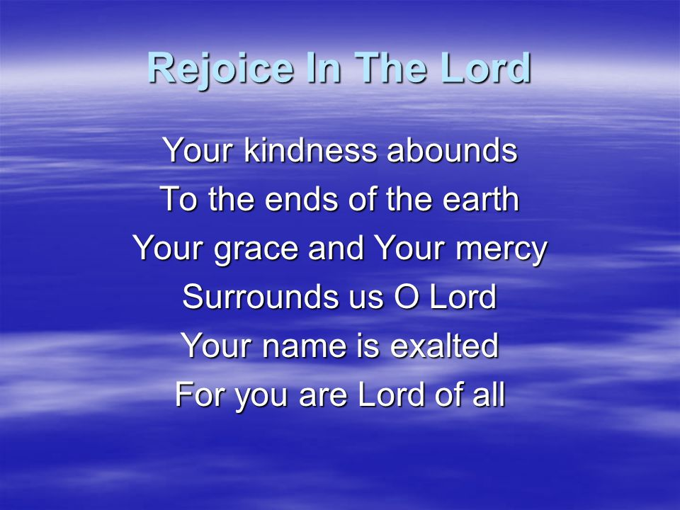 Rejoice In The Lord Come to the river And drink from the river of life (repeat)