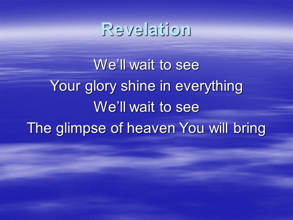 Revelation Can you hear it Can you feel it Can't you see it