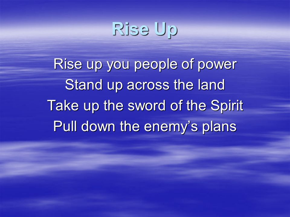 Rise Up When He arose, when He arose When Jesus arose He defeated Defeated all of our foes