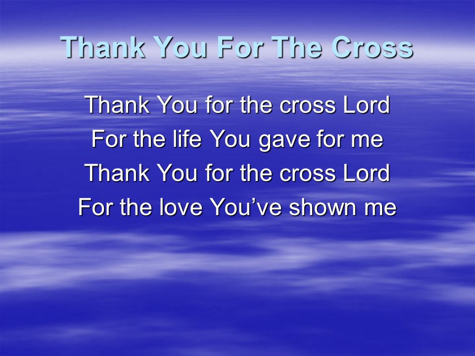 Thank You For The Cross Love unchanging, so amazing That I am called Your own Spirit's falling, heaven's calling I know now that I'm home