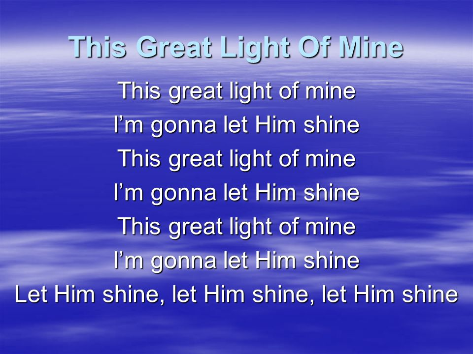 This Great Light Of Mine Hide Him under my pillow.