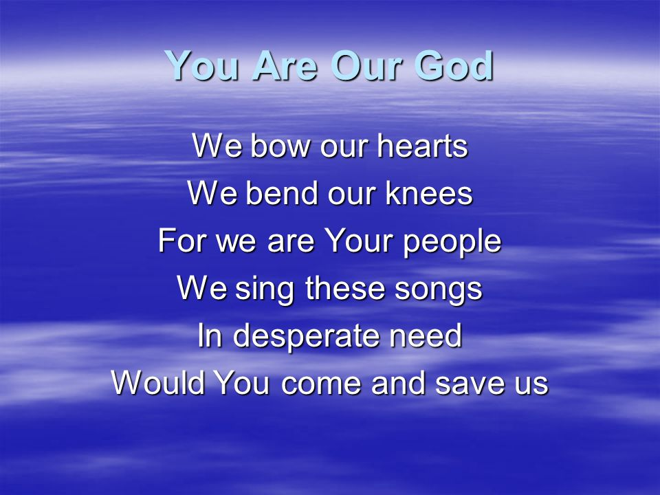 You Are Our God You are Holy, You are Holy For You are our God You are Holy, You are Holy For You are our God We worship You