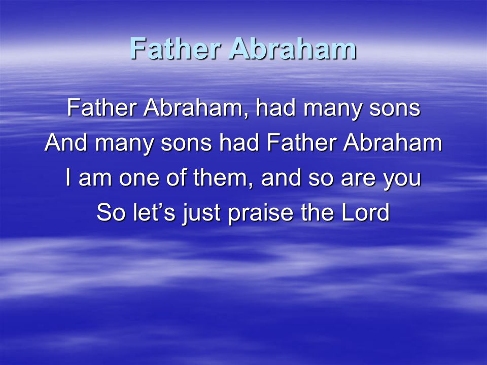 Father Abraham 1.Right arm 2. Right arm, left arm 3.