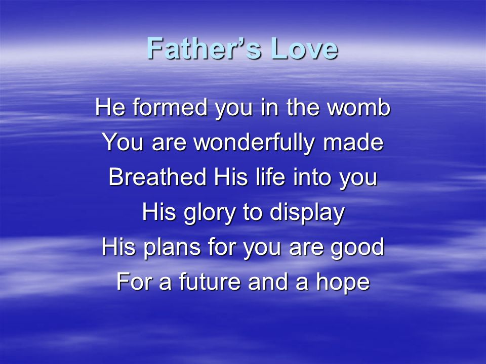 Father's Love Love Can you feel His love? Love