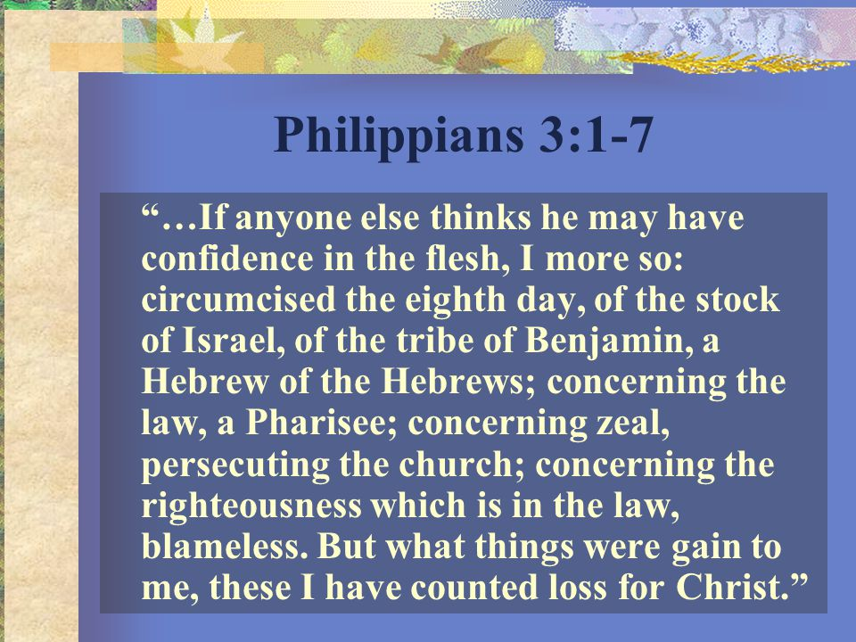 Rejoice in the Lord (Philippians 3:1-21) I.A different way of viewing things of this life (vss.