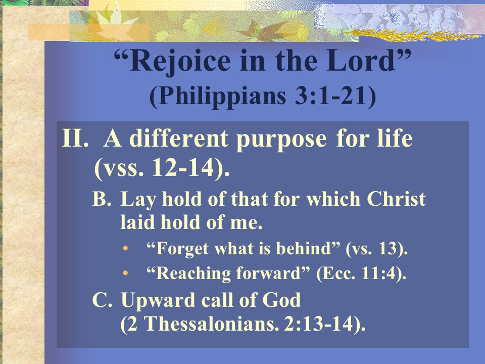 Rejoice in the Lord (Philippians 3:1-21) II. A different purpose for life (vss.