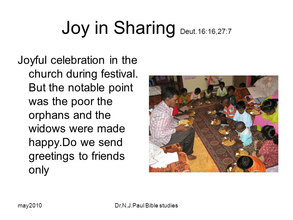 may2010Dr,N,J.Paul Bible studies Joy in Sharing Deut.16:16,27:7 Joyful celebration in the church during festival.