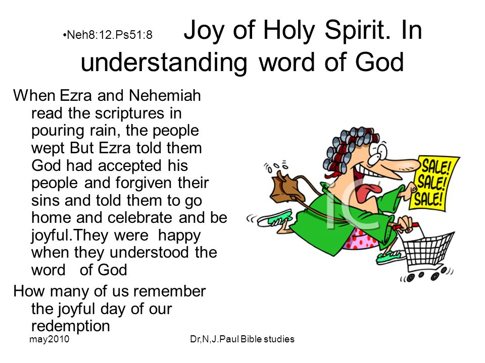 may2010Dr,N,J.Paul Bible studies Neh8:12.Ps51:8 Joy of Holy Spirit.