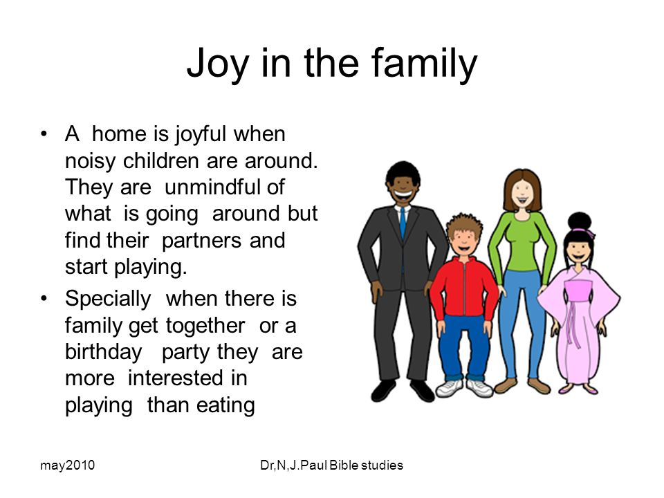 may2010Dr,N,J.Paul Bible studies Joy in the family A home is joyful when noisy children are around.