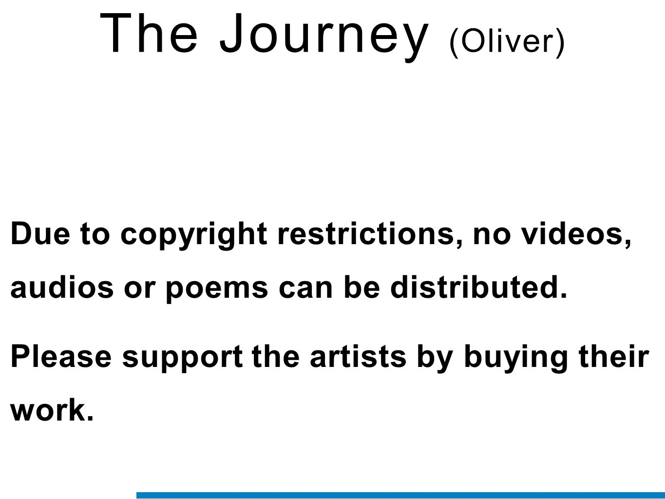 The Journey (Oliver) Due to copyright restrictions, no videos, audios or poems can be distributed. Please support the artists by buying their work.