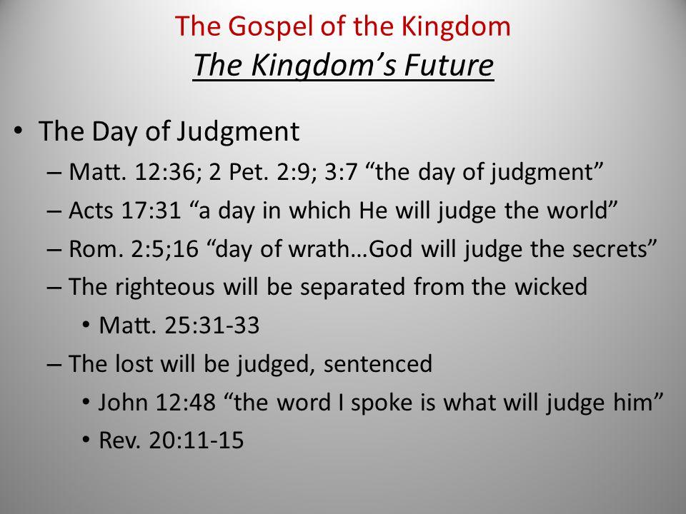 The Day of Judgment – Matt. 12:36; 2 Pet.