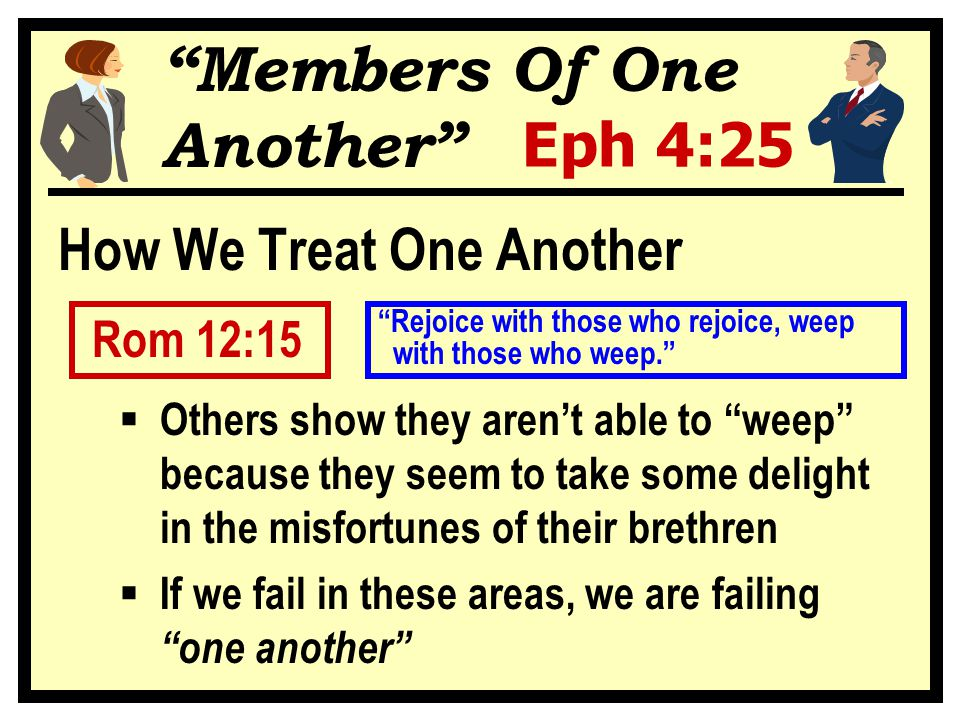 """""""Members Of One Another"""" Eph 4:25 How We Treat One Another Rom 12:15  Others show they aren't able to """"weep"""" because they seem to take some delight i"""