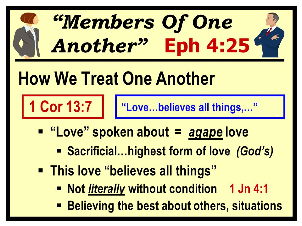 """""""Members Of One Another"""" Eph 4:25 How We Treat One Another 1 Cor 13:7  """"Love"""" spoken about = agape love  Sacrificial…highest form of love (God's) """