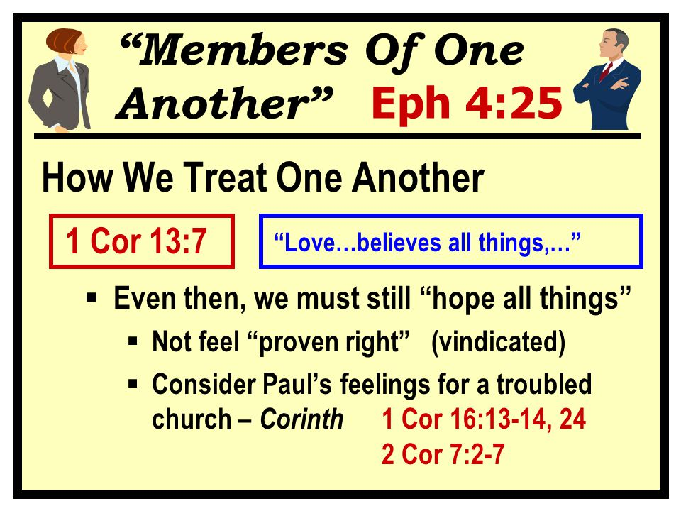 """""""Members Of One Another"""" Eph 4:25 How We Treat One Another 1 Cor 13:7  Even then, we must still """"hope all things""""  Not feel """"proven right"""" (vindicat"""