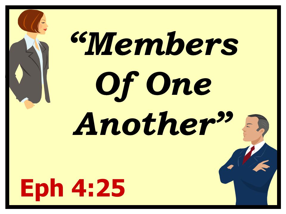 """""""Members Of One Another"""" Eph 4:25 """"Members Of One Another"""""""