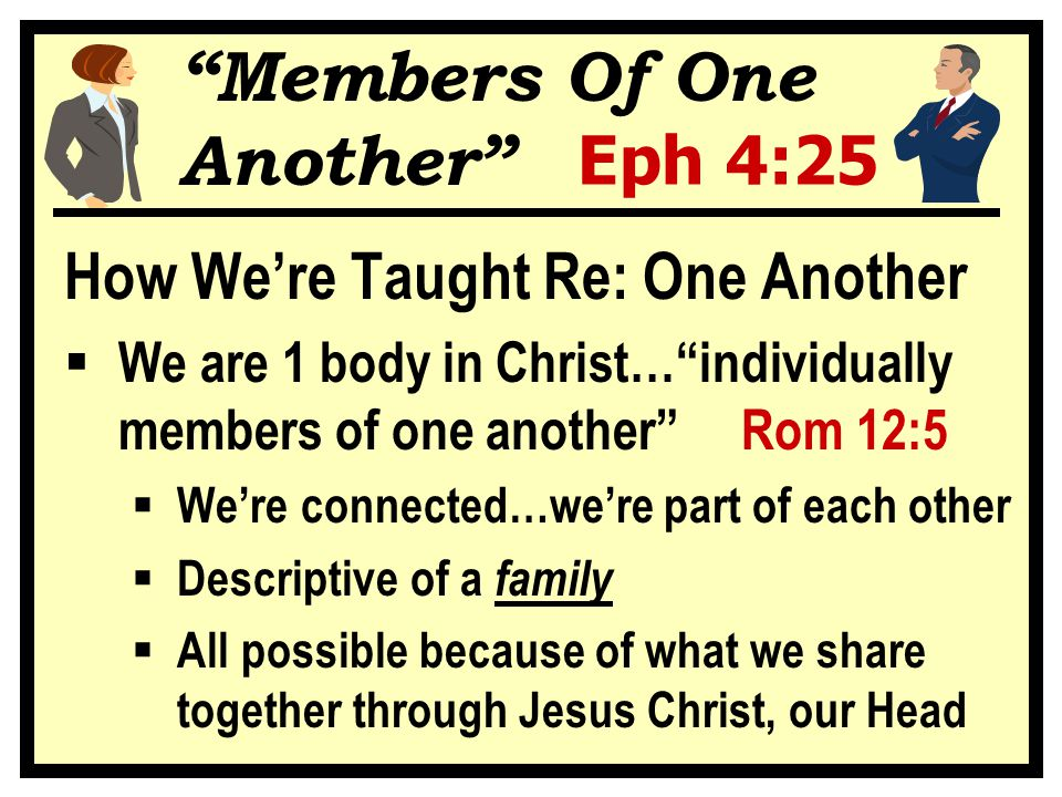 """""""Members Of One Another"""" Eph 4:25 How We're Taught Re: One Another  We are 1 body in Christ…""""individually members of one another"""" Rom 12:5  We're co"""