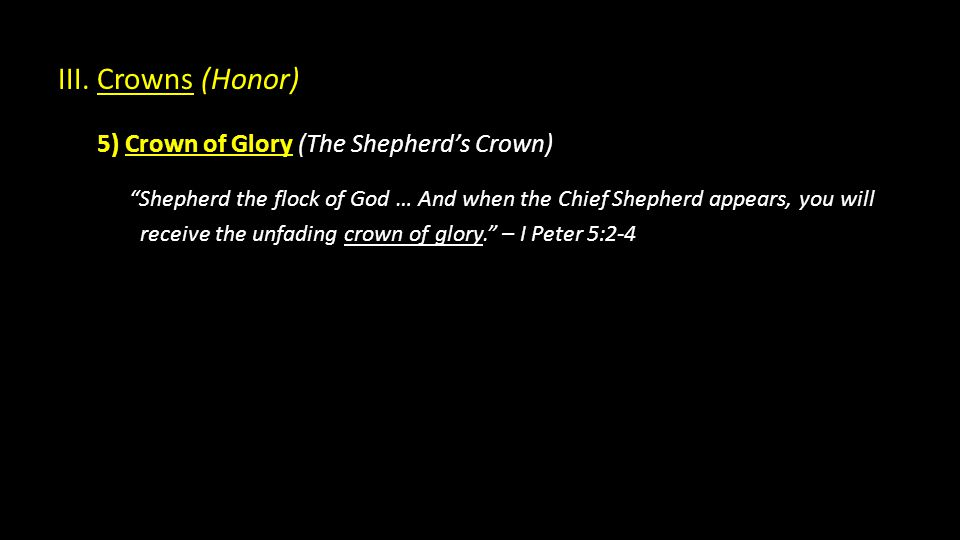 """III. Crowns (Honor) 5) Crown of Glory (The Shepherd's Crown) """"Shepherd the flock of God … And when the Chief Shepherd appears, you will receive the un"""