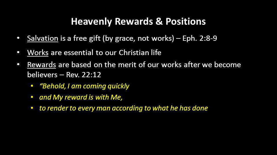 Heavenly Rewards & Positions Salvation is a free gift (by grace, not works) – Eph.