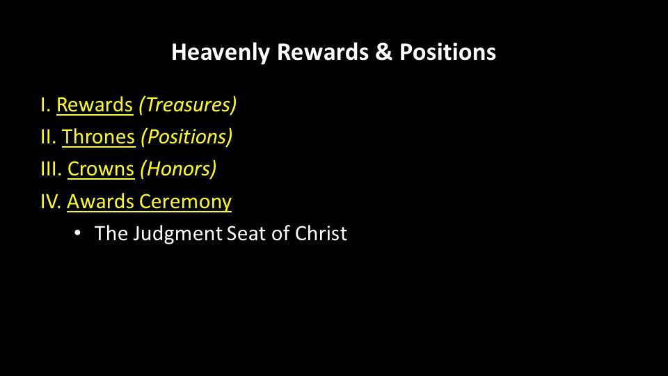 Heavenly Rewards & Positions I. Rewards (Treasures) II.