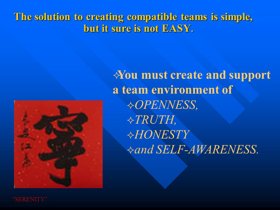 The solution to creating compatible teams is simple, but it sure is not EASY.  You must create and support a team environment of  OPENNESS,  TRUTH,