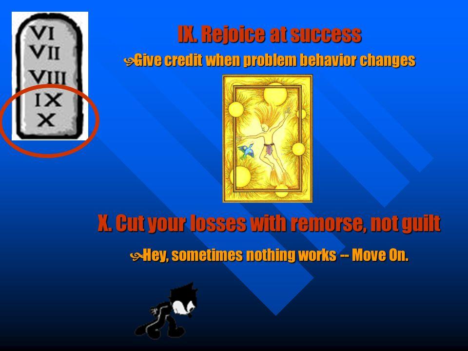 IX. Rejoice at success  Give credit when problem behavior changes X.