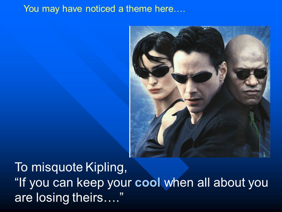 """You may have noticed a theme here…. To misquote Kipling, cool """"If you can keep your cool when all about you are losing theirs…."""""""
