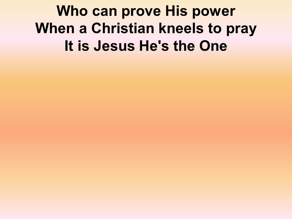 Jesus holds all power In His mighty hands divine He s the One who healed the sick Turned the water into wine