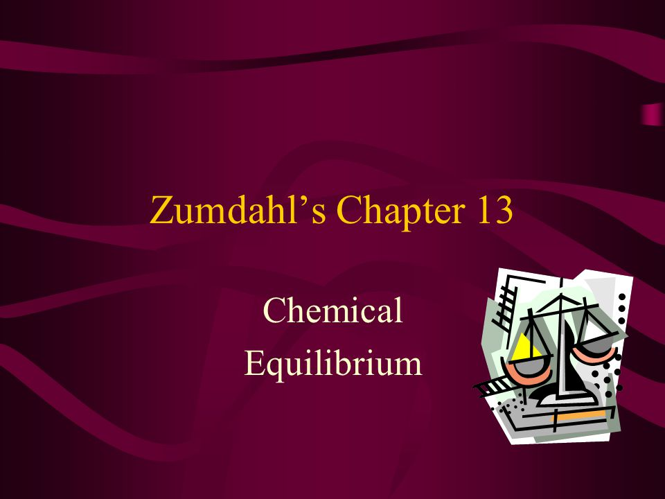 Zumdahl's Chapter 13 Chemical Equilibrium