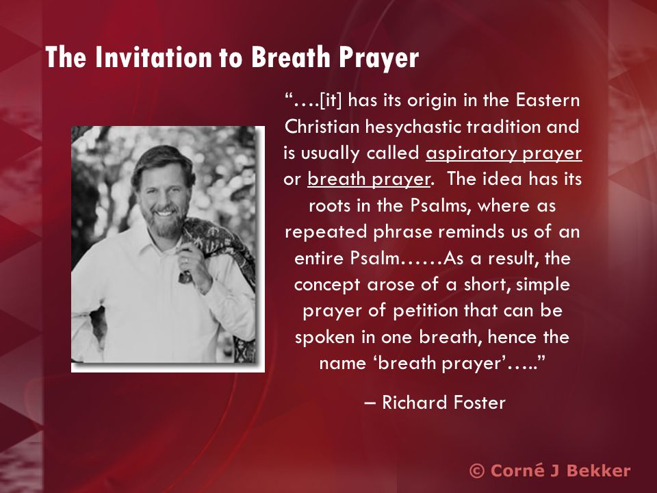 The Invitation to Breath Prayer ….[it] has its origin in the Eastern Christian hesychastic tradition and is usually called aspiratory prayer or breath prayer.