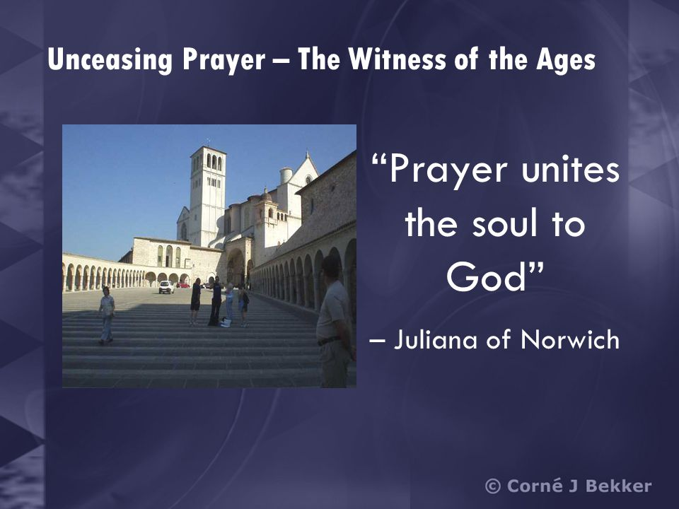 Unceasing prayer consists in an unceasing invocation of the name of God. - Kalistos Unceasing Prayer – The Witness of the Ages