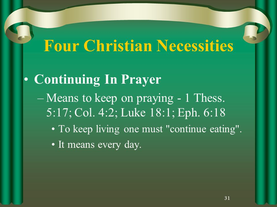 Four Christian Necessities Continuing In Prayer –Means to keep on praying - 1 Thess.