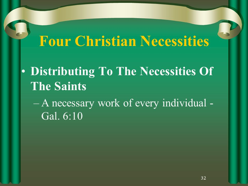 Four Christian Necessities Distributing To The Necessities Of The Saints –A necessary work of every individual - Gal.