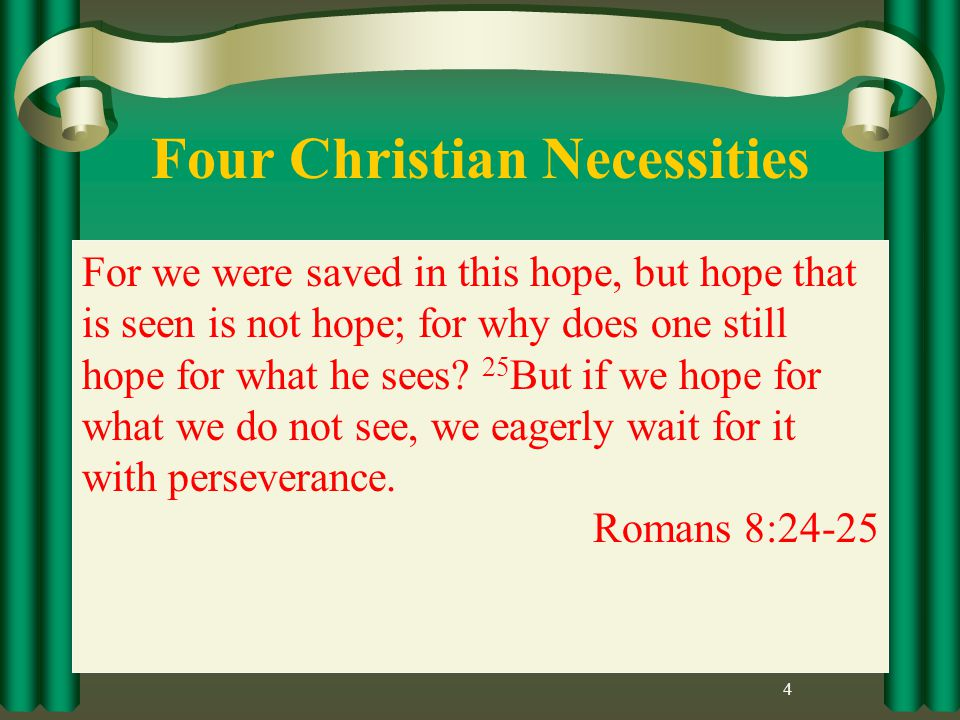 Four Christian Necessities 4 and perseverance, character; and character, hope.