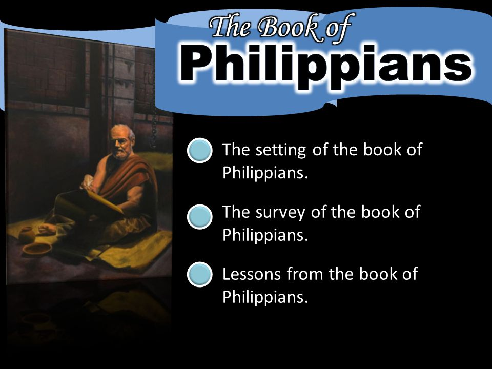 The setting of the book of Philippians. The survey of the book of Philippians.